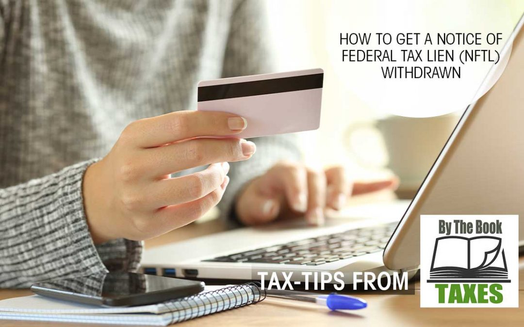 How To Get a Notice Of Federal TAX Lien (NFTL) Withdrawn